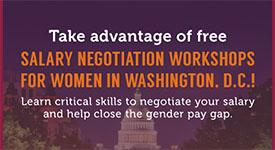 Salary Negotiation Workshops for Women -  http://aauw.org/work-smart-dc/